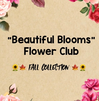 """Beautiful Blooms Flower Club!"" - Fall 2019 Edition"